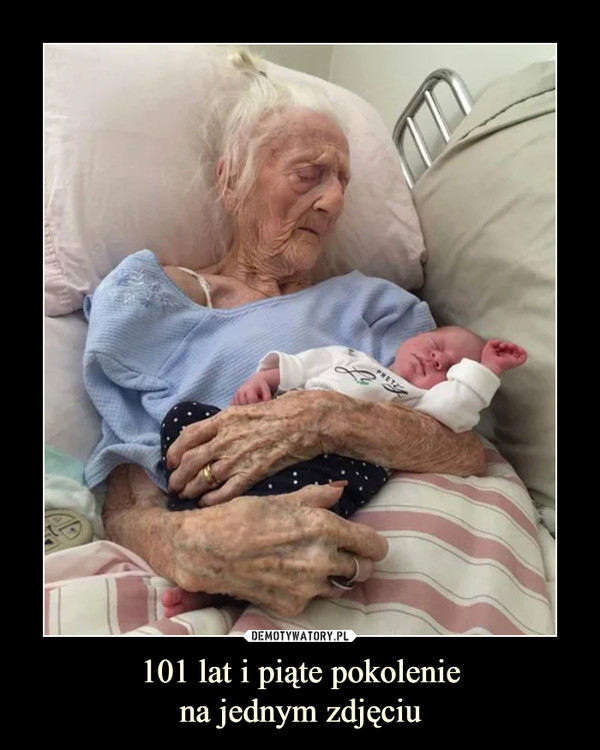 101 lat i piąte pokoleniena jednym zdjęciu –