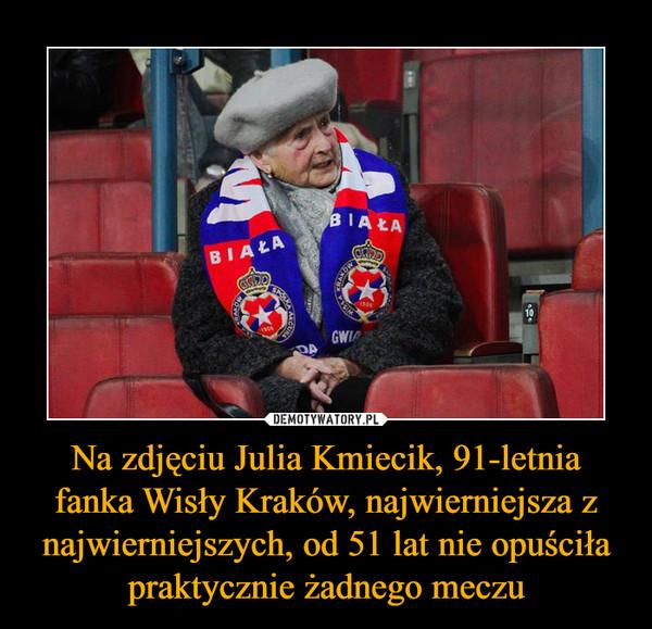 Na zdjęciu Julia Kmiecik, 91-letnia fanka Wisły Kraków, najwierniejsza z najwierniejszych, od 51 lat nie opuściła praktycznie żadnego meczu –