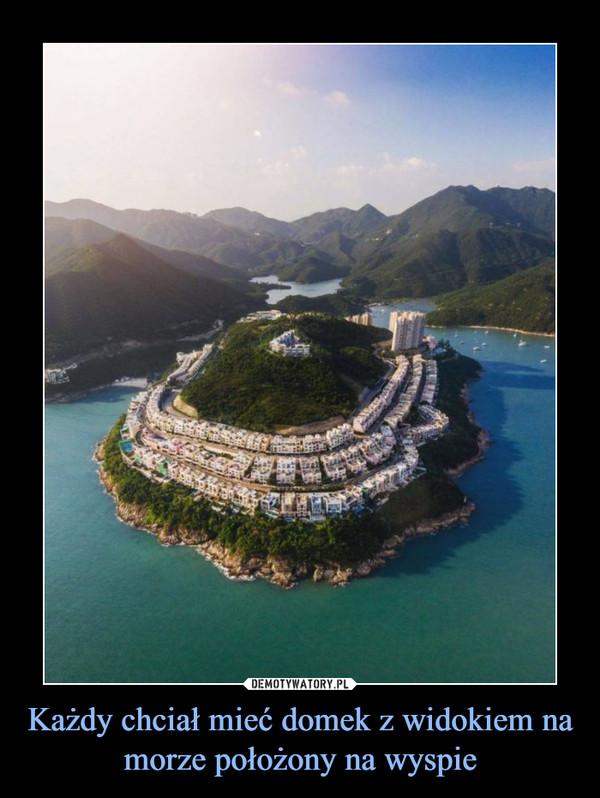 Każdy chciał mieć domek z widokiem na morze położony na wyspie
