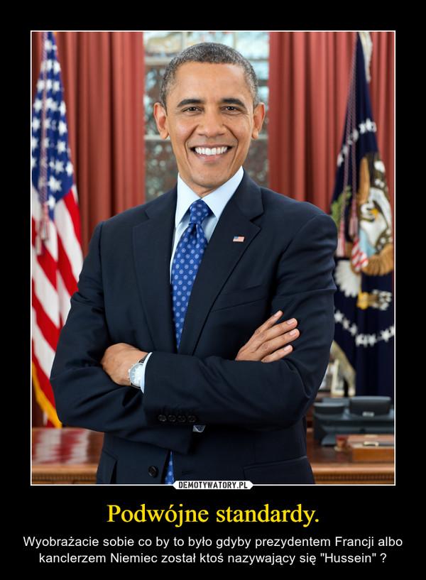 """Podwójne standardy. – Wyobrażacie sobie co by to było gdyby prezydentem Francji albo kanclerzem Niemiec został ktoś nazywający się """"Hussein"""" ?"""