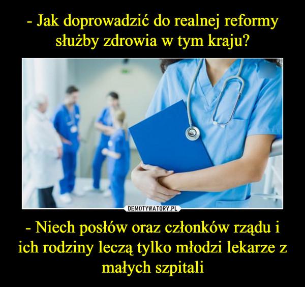 - Niech posłów oraz członków rządu i ich rodziny leczą tylko młodzi lekarze z małych szpitali –