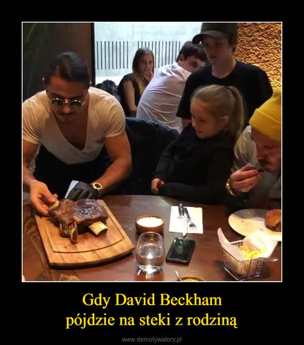 Gdy David Beckhampójdzie na steki z rodziną –