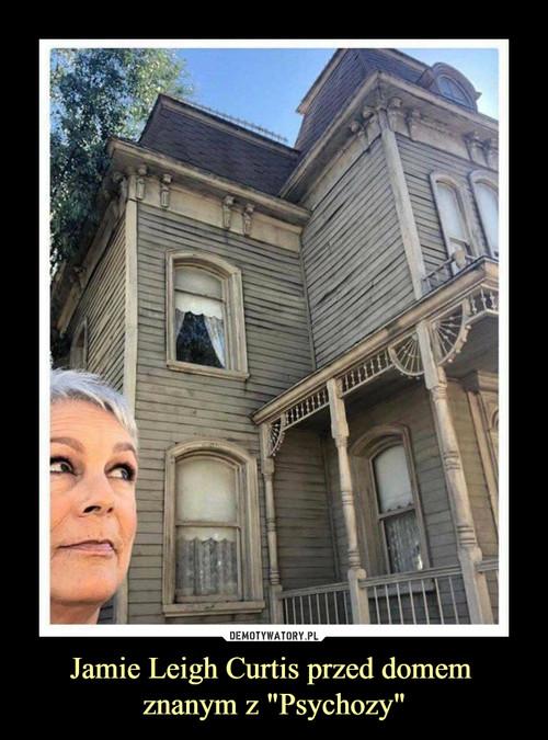 """Jamie Leigh Curtis przed domem  znanym z """"Psychozy"""""""