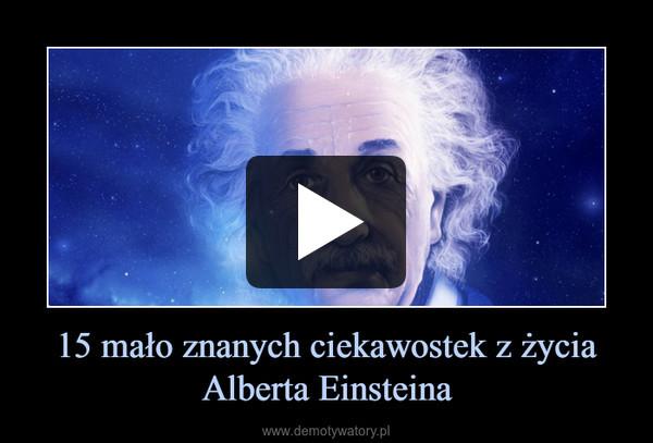 15 mało znanych ciekawostek z życia Alberta Einsteina –