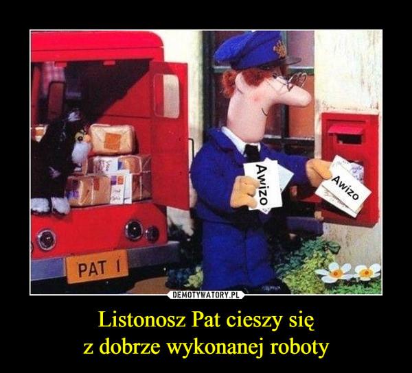 Listonosz Pat cieszy sięz dobrze wykonanej roboty –