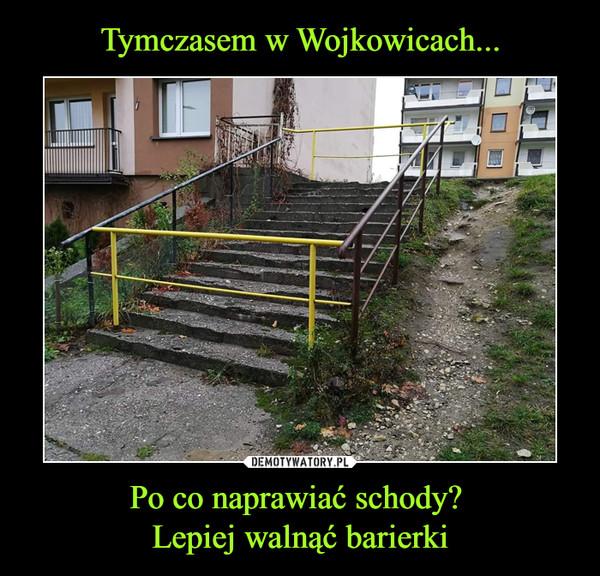 Po co naprawiać schody? Lepiej walnąć barierki –