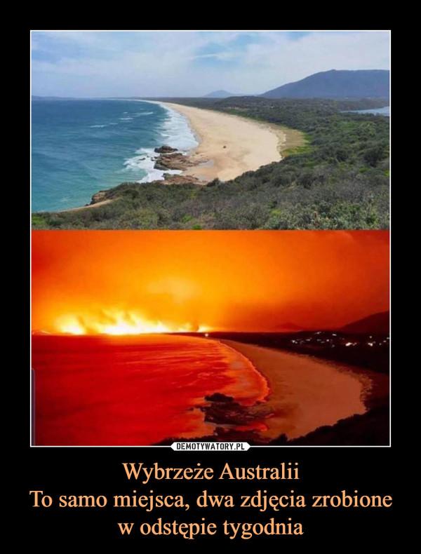 Wybrzeże AustraliiTo samo miejsca, dwa zdjęcia zrobione w odstępie tygodnia –