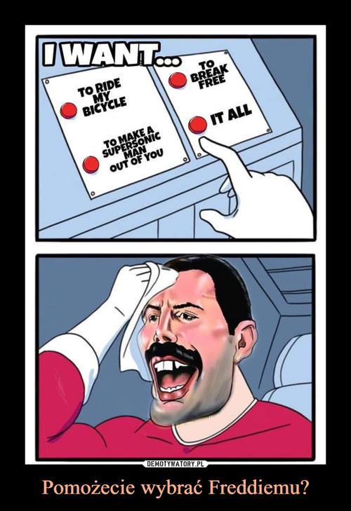 Pomożecie wybrać Freddiemu?