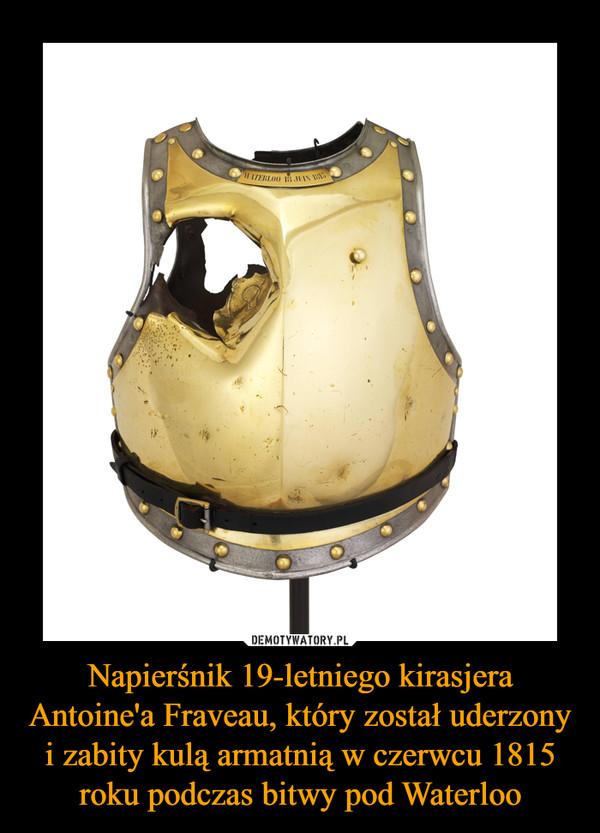 Napierśnik 19-letniego kirasjera Antoine'a Fraveau, który został uderzony i zabity kulą armatnią w czerwcu 1815 roku podczas bitwy pod Waterloo –