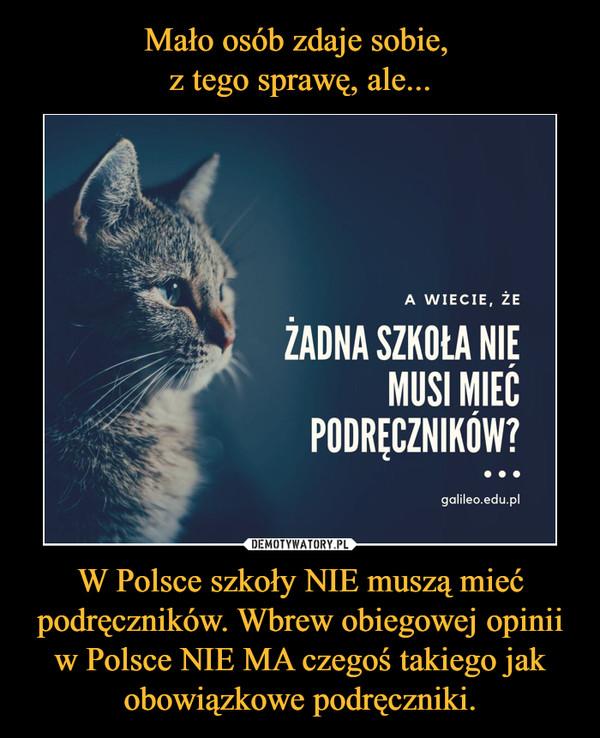 W Polsce szkoły NIE muszą mieć podręczników. Wbrew obiegowej opinii w Polsce NIE MA czegoś takiego jak obowiązkowe podręczniki. –  A WIECIE, ŻEZADNA SZKOŁA NIEMUSI MIECPODRECZNIKÓW?