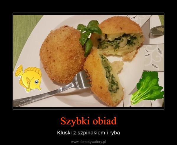 Szybki obiad – Kluski z szpinakiem i ryba