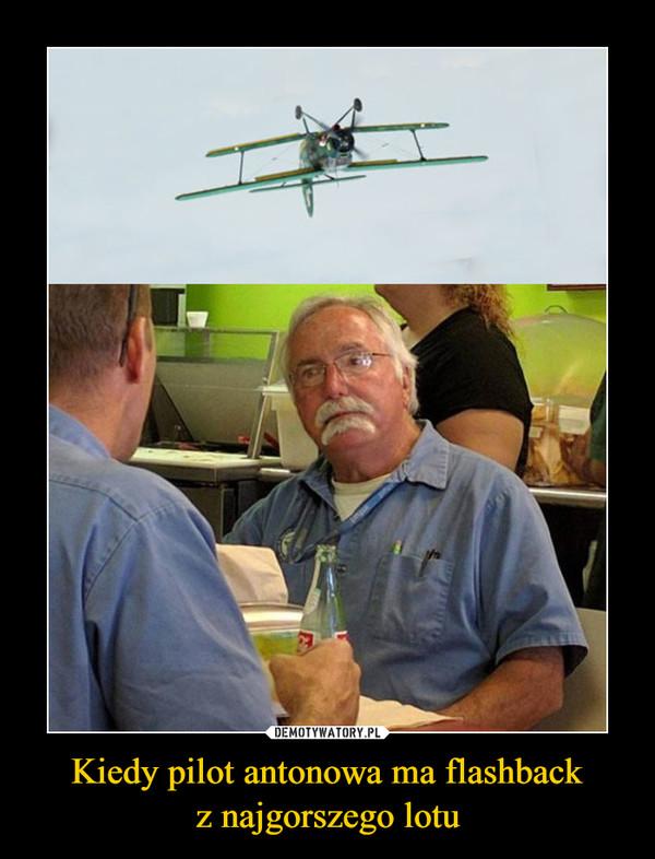 Kiedy pilot antonowa ma flashbackz najgorszego lotu –