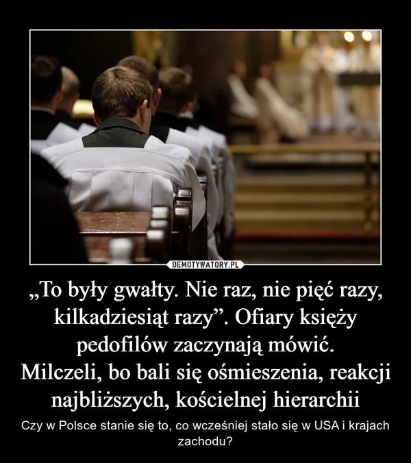 """""""To były gwałty. Nie raz, nie pięć razy, kilkadziesiąt razy"""". Ofiary księży pedofilów zaczynają mówić.Milczeli, bo bali się ośmieszenia, reakcji najbliższych, kościelnej hierarchii – Czy w Polsce stanie się to, co wcześniej stało się w USA i krajach zachodu?"""