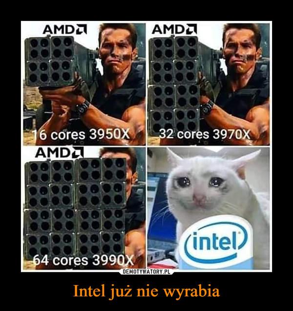 Intel już nie wyrabia –