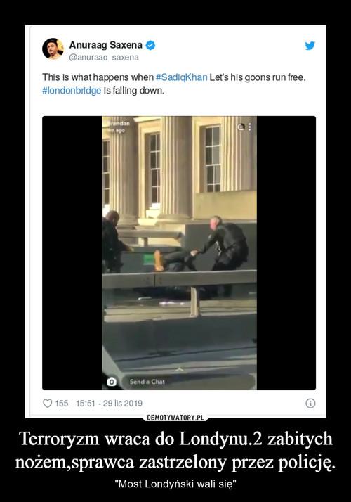 Terroryzm wraca do Londynu.2 zabitych nożem,sprawca zastrzelony przez policję.