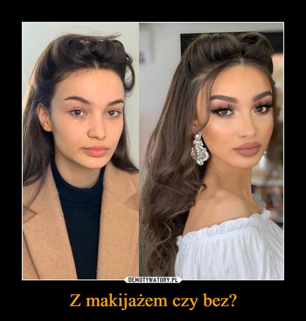 Z makijażem czy bez? –