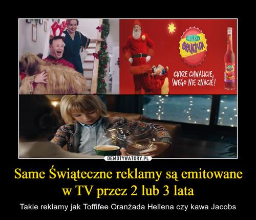 Same Świąteczne reklamy są emitowane w TV przez 2 lub 3 lata