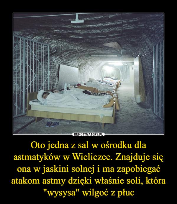 """Oto jedna z sal w ośrodku dla astmatyków w Wieliczce. Znajduje się ona w jaskini solnej i ma zapobiegać atakom astmy dzięki właśnie soli, która """"wysysa"""" wilgoć z płuc –"""