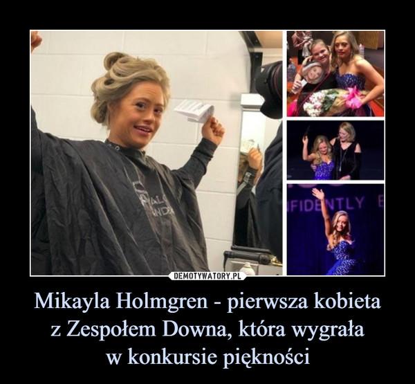 Mikayla Holmgren - pierwsza kobietaz Zespołem Downa, która wygraław konkursie piękności –