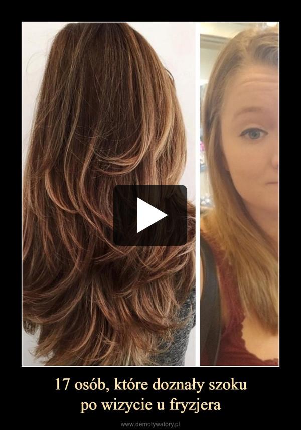 17 osób, które doznały szokupo wizycie u fryzjera –
