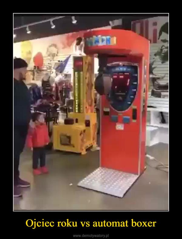 Ojciec roku vs automat boxer –