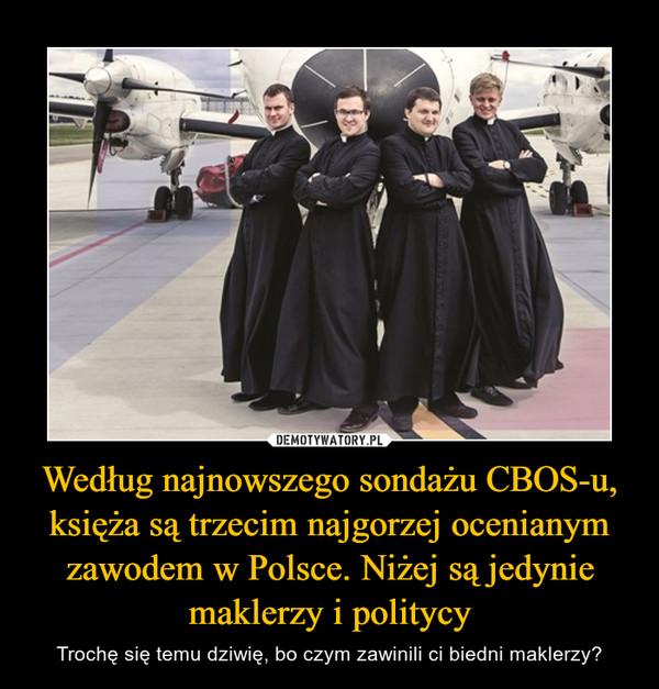 Według najnowszego sondażu CBOS-u, księża są trzecim najgorzej ocenianym zawodem w Polsce. Niżej są jedynie maklerzy i politycy – Trochę się temu dziwię, bo czym zawinili ci biedni maklerzy?
