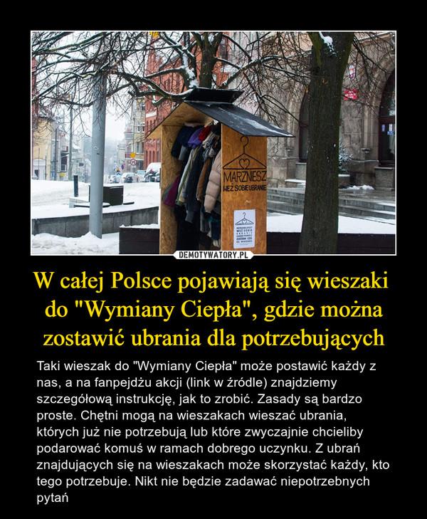 """W całej Polsce pojawiają się wieszaki do """"Wymiany Ciepła"""", gdzie można zostawić ubrania dla potrzebujących – Taki wieszak do """"Wymiany Ciepła"""" może postawić każdy z nas, a na fanpejdżu akcji (link w źródle) znajdziemy szczegółową instrukcję, jak to zrobić. Zasady są bardzo proste. Chętni mogą na wieszakach wieszać ubrania, których już nie potrzebują lub które zwyczajnie chcieliby podarować komuś w ramach dobrego uczynku. Z ubrań znajdujących się na wieszakach może skorzystać każdy, kto tego potrzebuje. Nikt nie będzie zadawać niepotrzebnych pytań"""