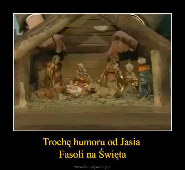 Trochę humoru od Jasia Fasoli na Święta –