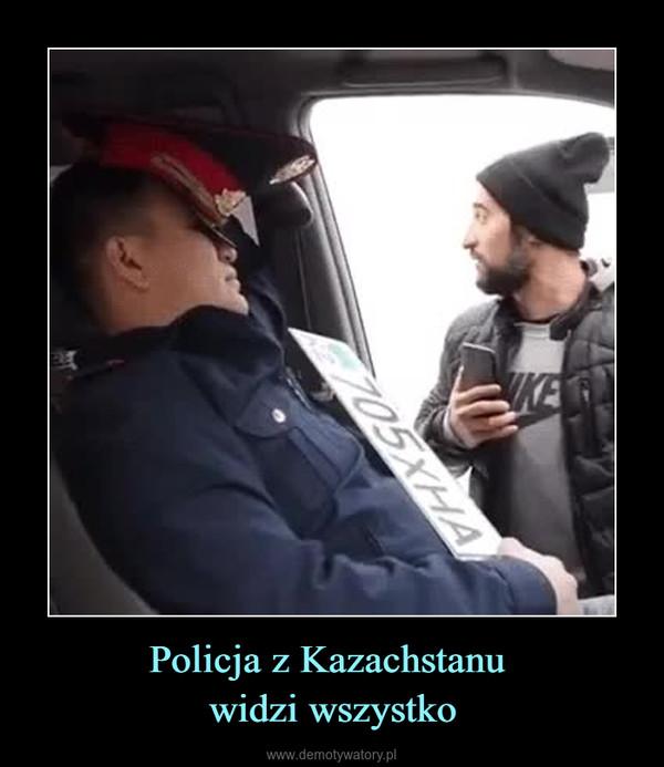 Policja z Kazachstanu widzi wszystko –