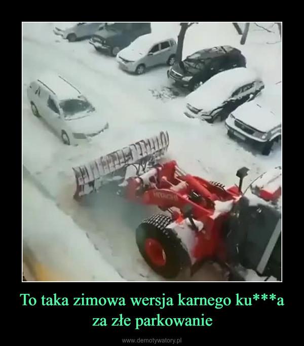 To taka zimowa wersja karnego ku***a za złe parkowanie –