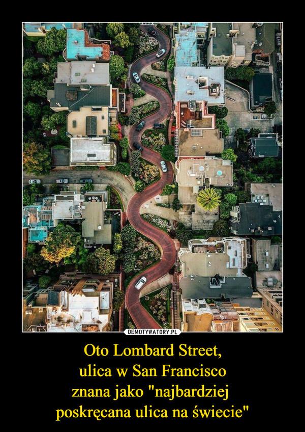 """Oto Lombard Street,ulica w San Franciscoznana jako """"najbardziej poskręcana ulica na świecie"""" –"""
