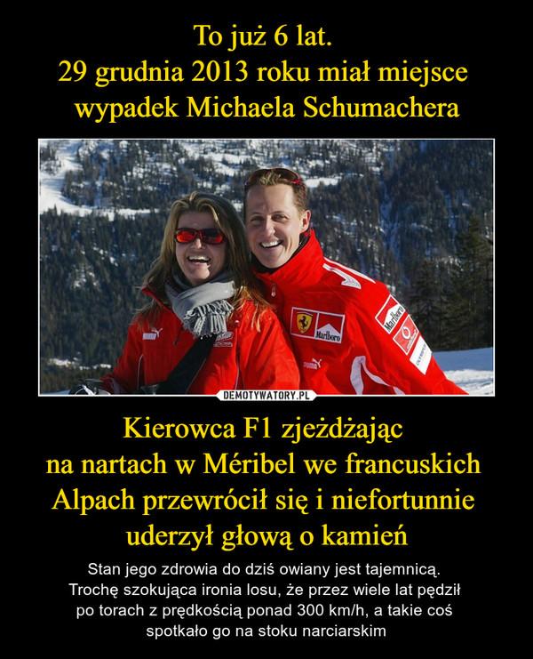 Kierowca F1 zjeżdżając na nartach w Méribel we francuskich Alpach przewrócił się i niefortunnie uderzył głową o kamień – Stan jego zdrowia do dziś owiany jest tajemnicą. Trochę szokująca ironia losu, że przez wiele lat pędził po torach z prędkością ponad 300 km/h, a takie coś spotkało go na stoku narciarskim