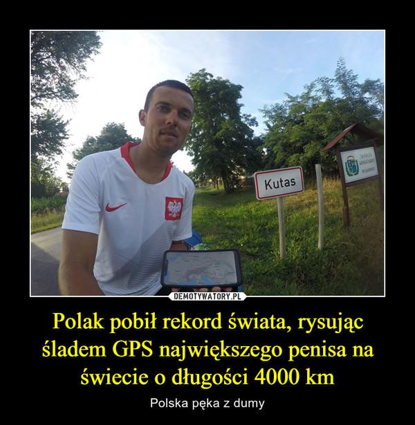 Polak pobił rekord świata, rysując śladem GPS największego penisa na świecie o długości 4000 km – Polska pęka z dumy