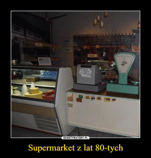Supermarket z lat 80-tych –