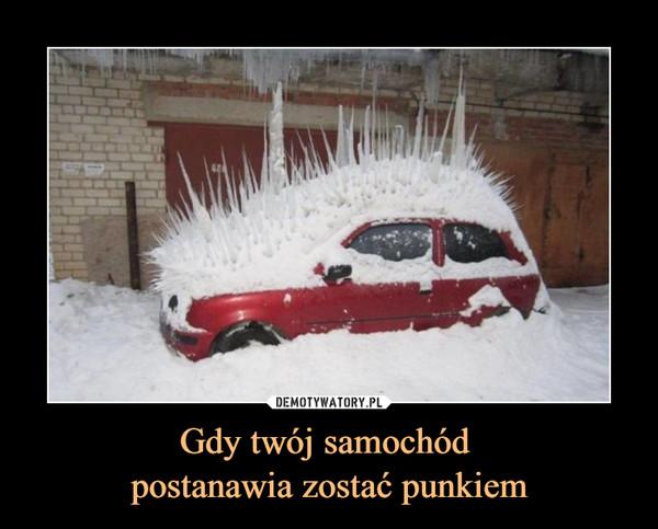 Gdy twój samochód postanawia zostać punkiem –