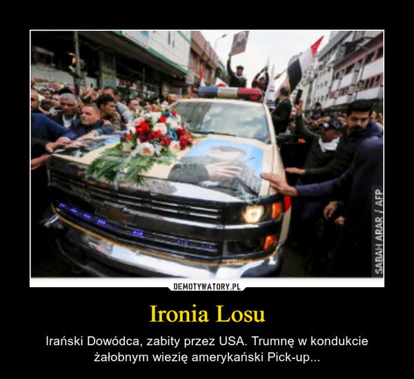 Ironia Losu – Irański Dowódca, zabity przez USA. Trumnę w kondukcie żałobnym wiezię amerykański Pick-up...