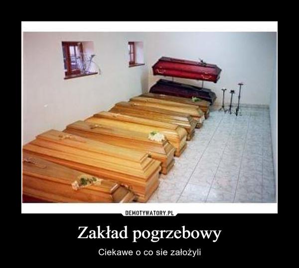 Zakład pogrzebowy – Ciekawe o co sie założyli