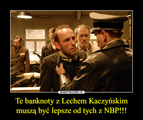 Te banknoty z Lechem Kaczyńskim muszą być lepsze od tych z NBP!!! –