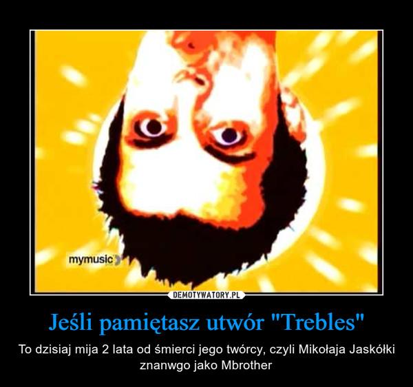 """Jeśli pamiętasz utwór """"Trebles"""" – To dzisiaj mija 2 lata od śmierci jego twórcy, czyli Mikołaja Jaskółki znanwgo jako Mbrother"""