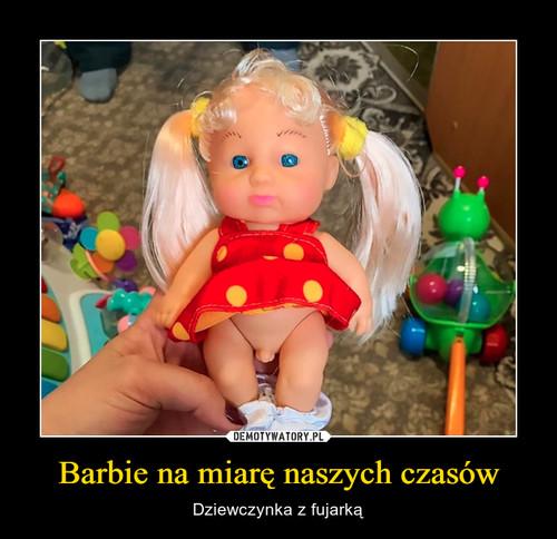 Barbie na miarę naszych czasów