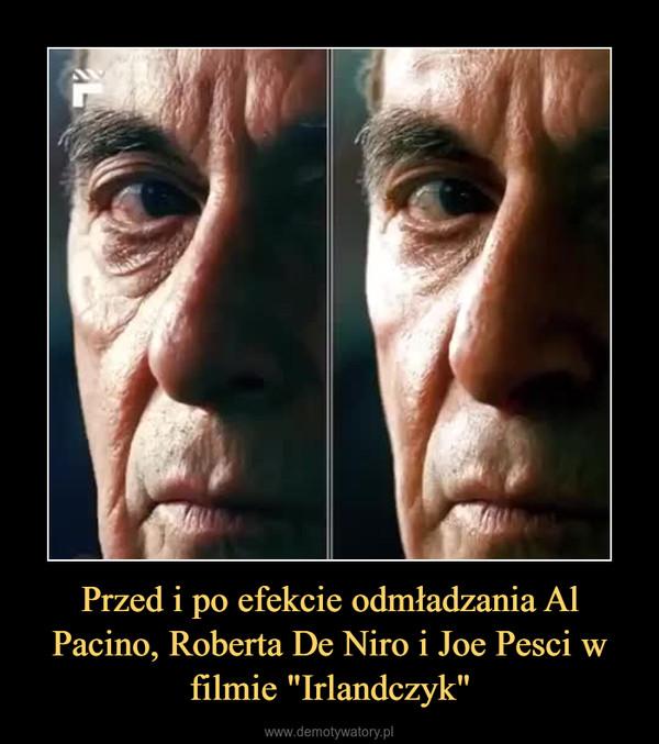 """Przed i po efekcie odmładzania Al Pacino, Roberta De Niro i Joe Pesci w filmie """"Irlandczyk"""" –"""