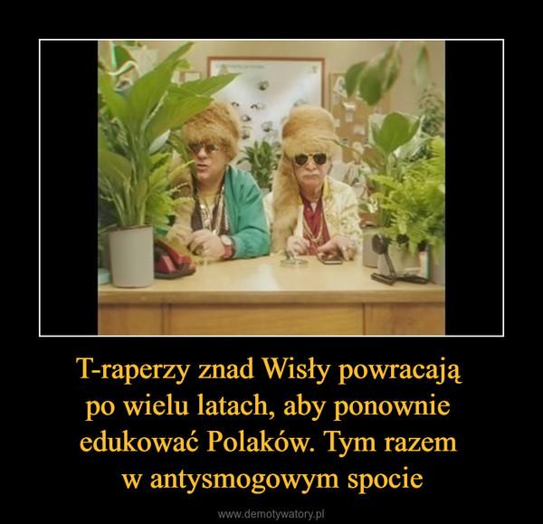 T-raperzy znad Wisły powracają po wielu latach, aby ponownie edukować Polaków. Tym razem w antysmogowym spocie –