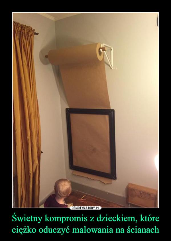 Świetny kompromis z dzieckiem, które ciężko oduczyć malowania na ścianach –