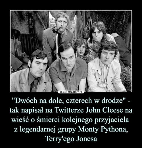 """""""Dwóch na dole, czterech w drodze"""" - tak napisał na Twitterze John Cleese na wieść o śmierci kolejnego przyjaciela  z legendarnej grupy Monty Pythona, Terry'ego Jonesa"""