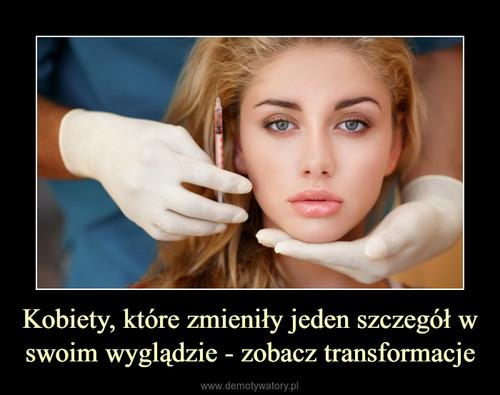 Kobiety, które zmieniły jeden szczegół w swoim wyglądzie - zobacz transformacje