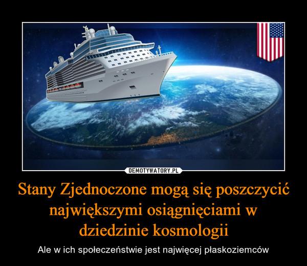 Stany Zjednoczone mogą się poszczycić największymi osiągnięciami w dziedzinie kosmologii – Ale w ich społeczeństwie jest najwięcej płaskoziemców