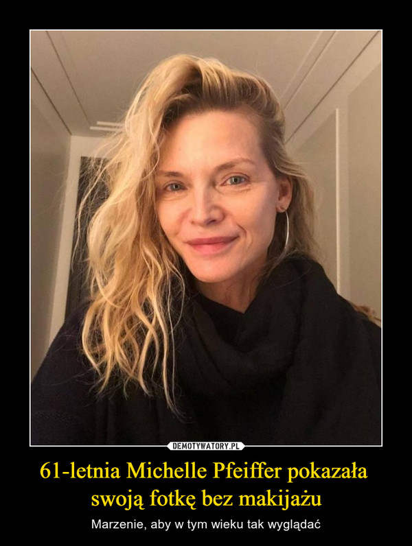 61-letnia Michelle Pfeiffer pokazała swoją fotkę bez makijażu – Marzenie, aby w tym wieku tak wyglądać