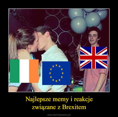 Najlepsze memy i reakcje związane z Brexitem