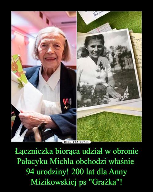"""Łączniczka biorąca udział w obronie Pałacyku Michla obchodzi właśnie  94 urodziny! 200 lat dla Anny Mizikowskiej ps """"Grażka""""!"""