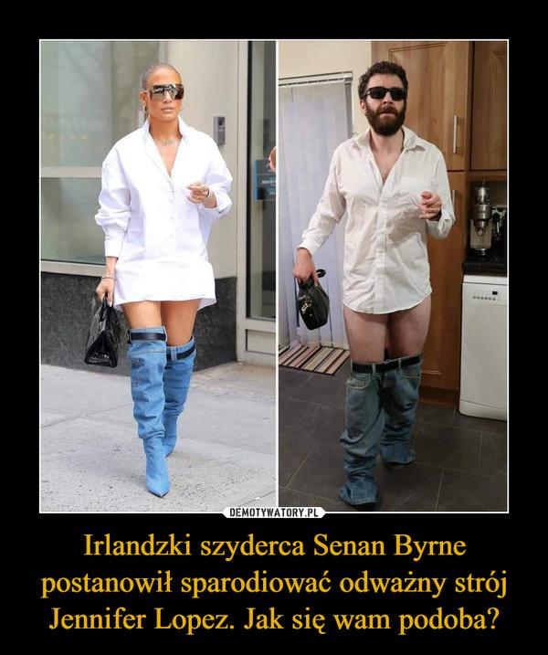Irlandzki szyderca Senan Byrne postanowił sparodiować odważny strój Jennifer Lopez. Jak się wam podoba? –